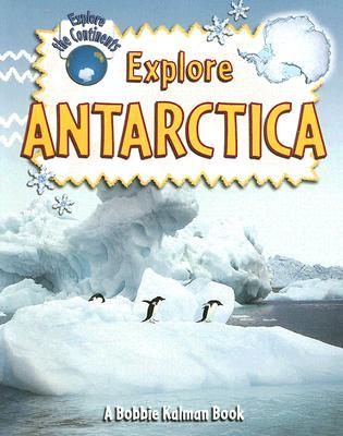 Explore Antarctica By Kalman, Bobbie/ Sjonger, Rebecca