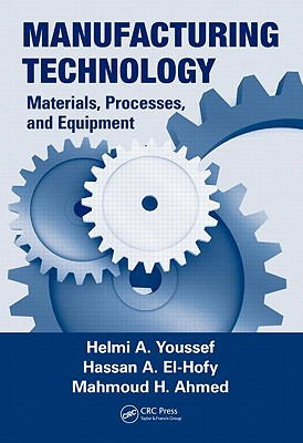 Manufacturing Technology By Youssef, Helmi A./ El-hofy, Hassan A./ Ahmed, Mahmoud H.